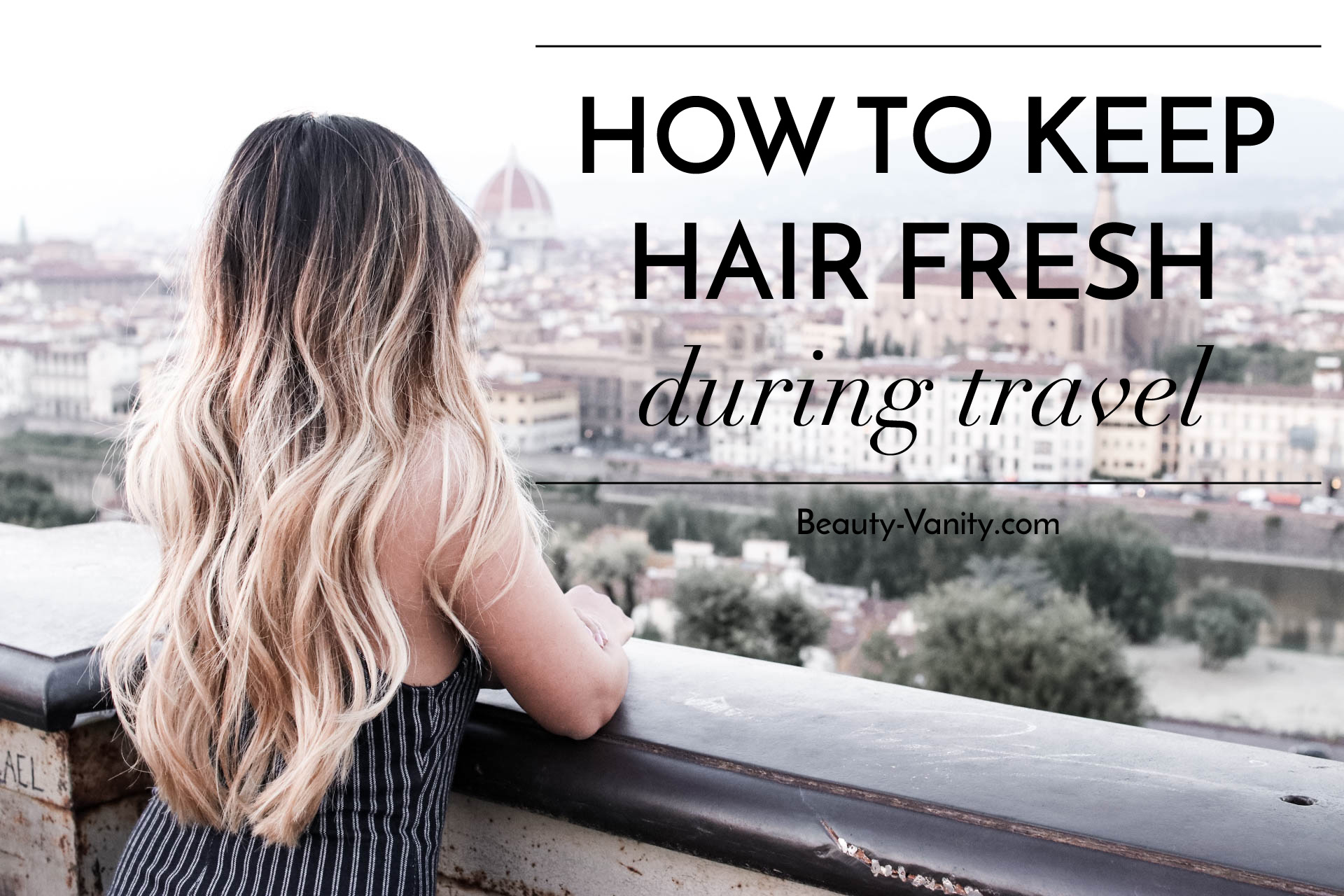 How to keep hair fresh during travel | The Beauty Vanity
